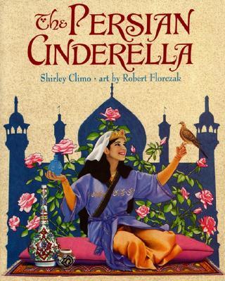 The Persian Cinderella By Climo, Shirley/ Florczak, Robert/ Florczak, Robert (ILT)